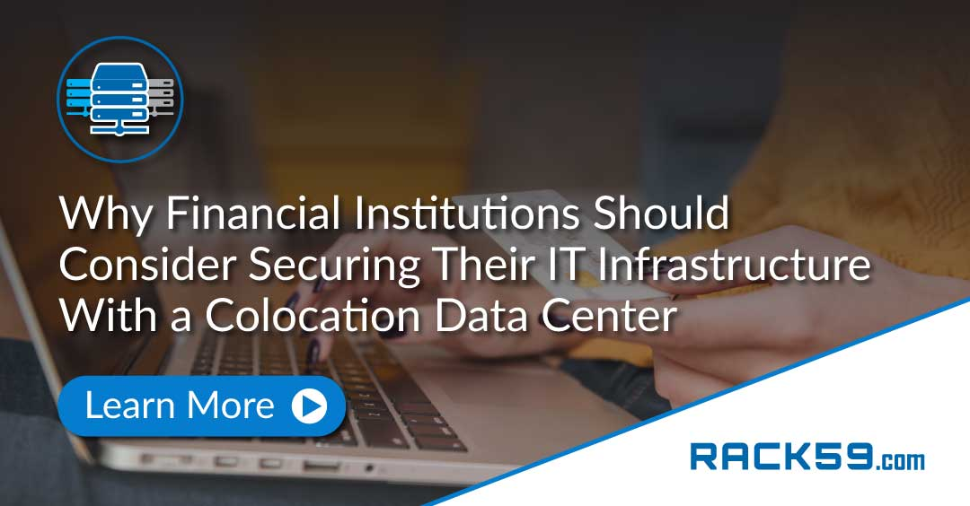 Why Financial Institutions Should Consider Securing Their IT Infrastructure with a Colocation Data Center