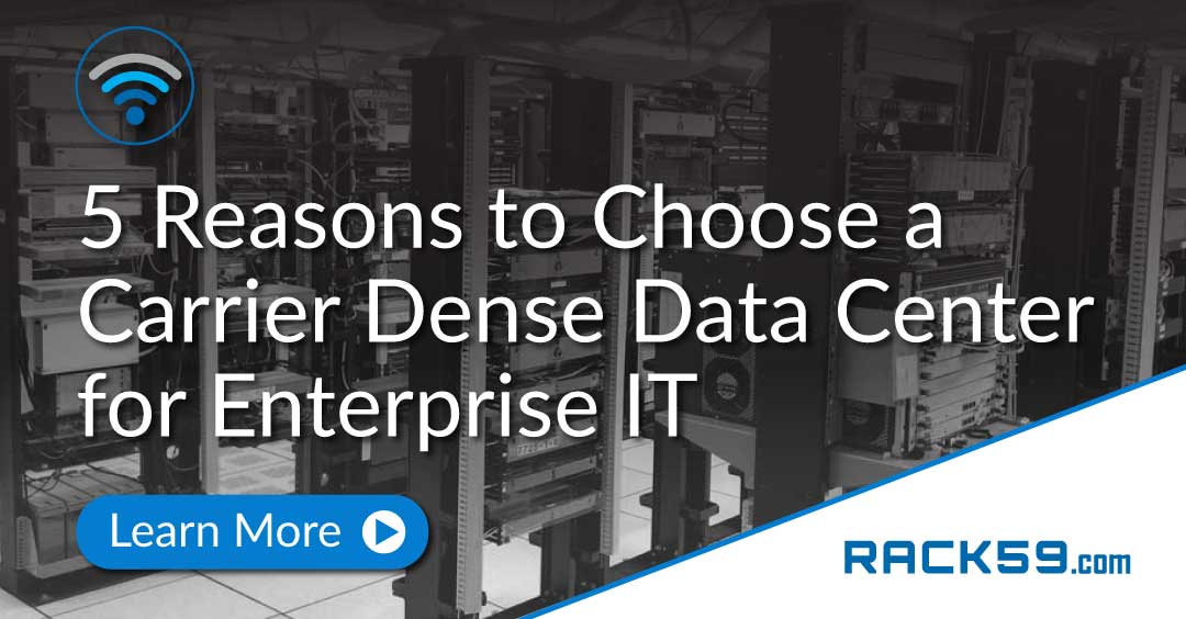 5 Reasons to Choose a Carrier Dense Data Center for Enterprise IT
