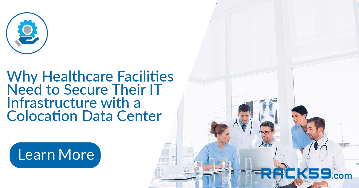Why Healthcare Facilities Need to Secure Their IT Infrastructure with a Colocation Data Center