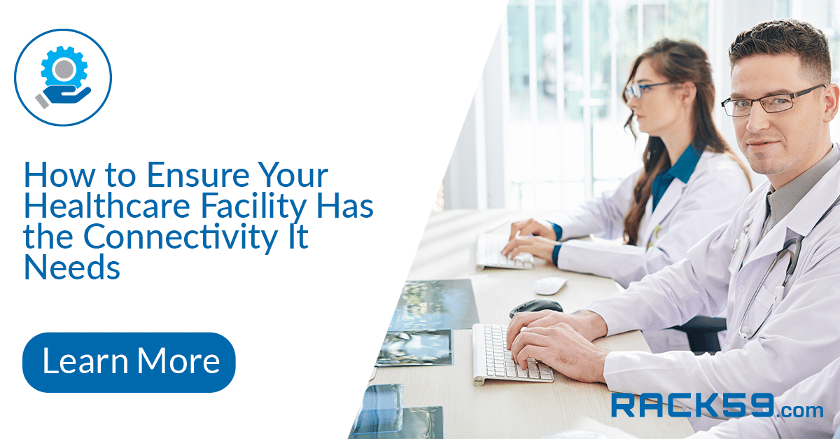 How to Ensure Your Healthcare Facility Has the Connectivity It Needs